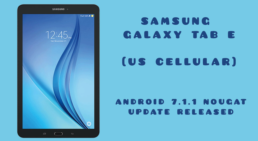 Samsung releases Galaxy Tab E Android 7 1 1 Nougat OS update for US
