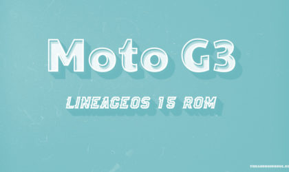 Moto G3 and G3 Turbo LineageOS 15 ROM based on Android 8.0 Oreo available for download