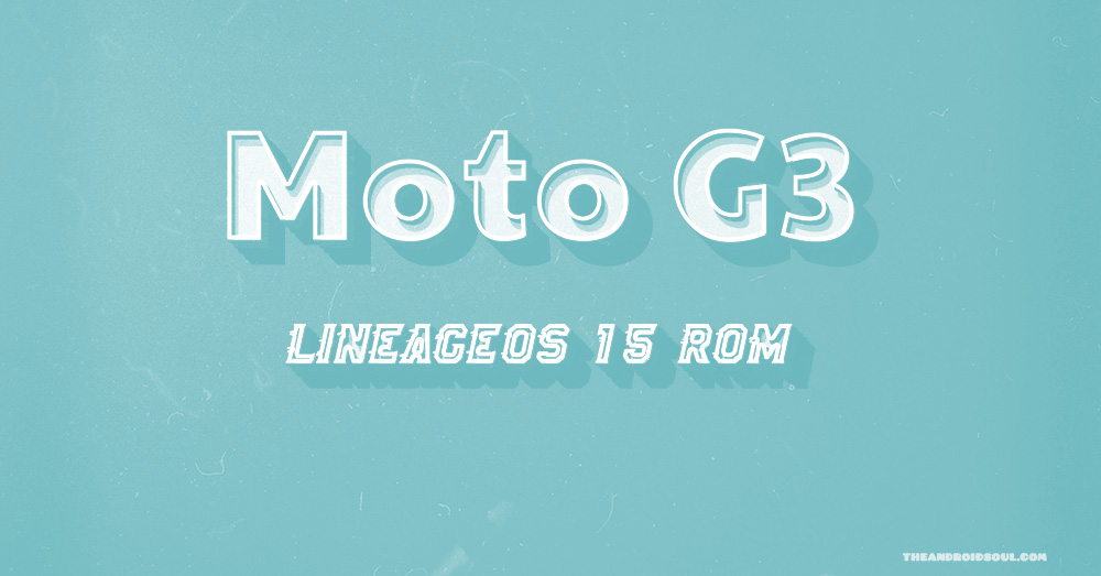 Moto G3 and G3 Turbo LineageOS 15 ROM based on Android 8 0
