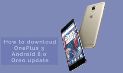 How to download OnePlus 3 Oreo update [Android 8.0]