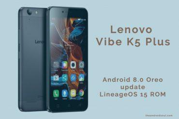 Vibe K5 Plus Oreo LineageOS 15