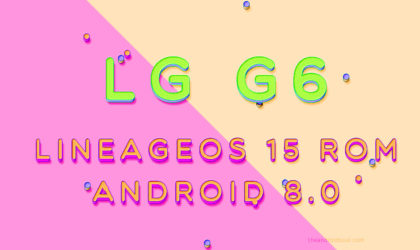 LG G6 LineageOS 15 ROM gets you Android 8.0 Oreo update fun before LG officially would do