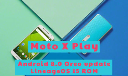 Moto X Play Oreo update arrives as LineageOS 15 ROM [Download Android 8.0]