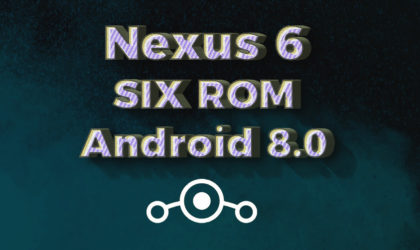 Nexus 6 Android 8.0 Oreo update available unofficially thanks to SIXROM