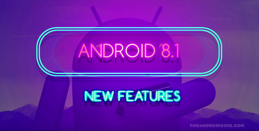 Android 8.1 new features