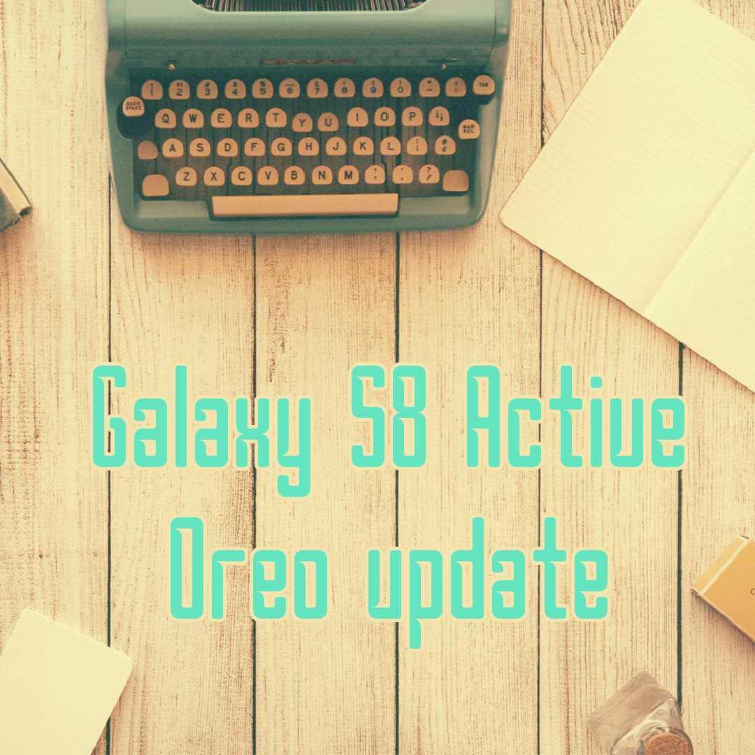 Galaxy-s8-active-Oreo-update