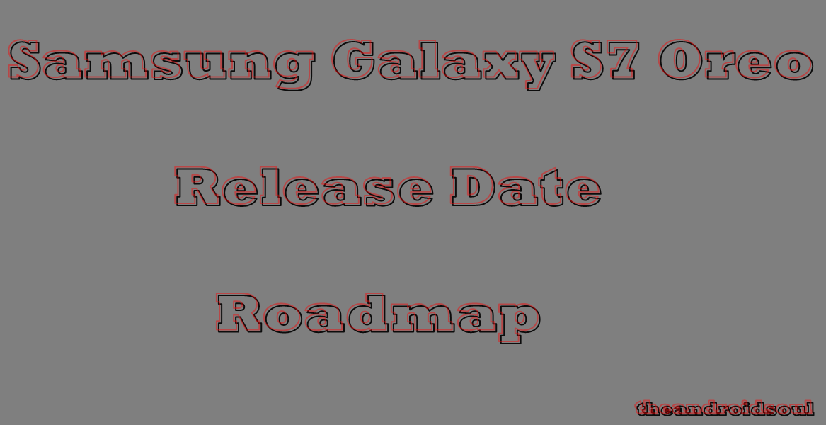 Samsung Galaxy S7 Oreo update: Which countries and carriers have