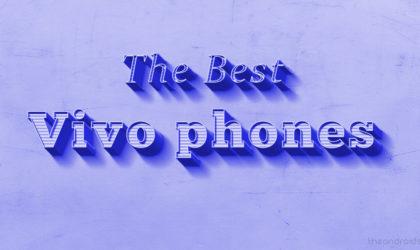 The best Vivo phones to buy in 2018