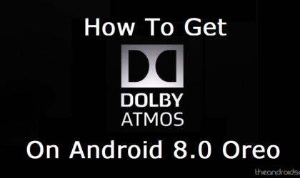How to install Dolby Atmos on Android Oreo running devices