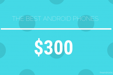best android phones USD 300