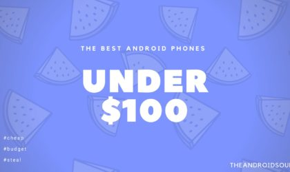 The best Android phones under $100 budget