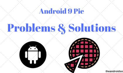 Common Android 9 Pie problems and how to fix them