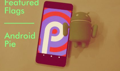 Android 9 Pie Feature Flags: What is it and how to enable it