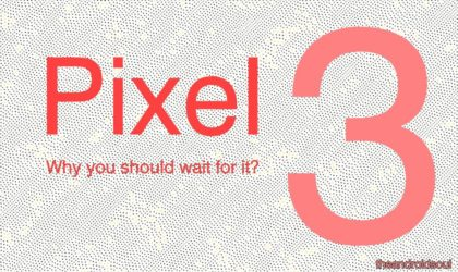 Why wait for the Pixel 3?