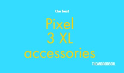 Best Pixel 3 XL Accessories