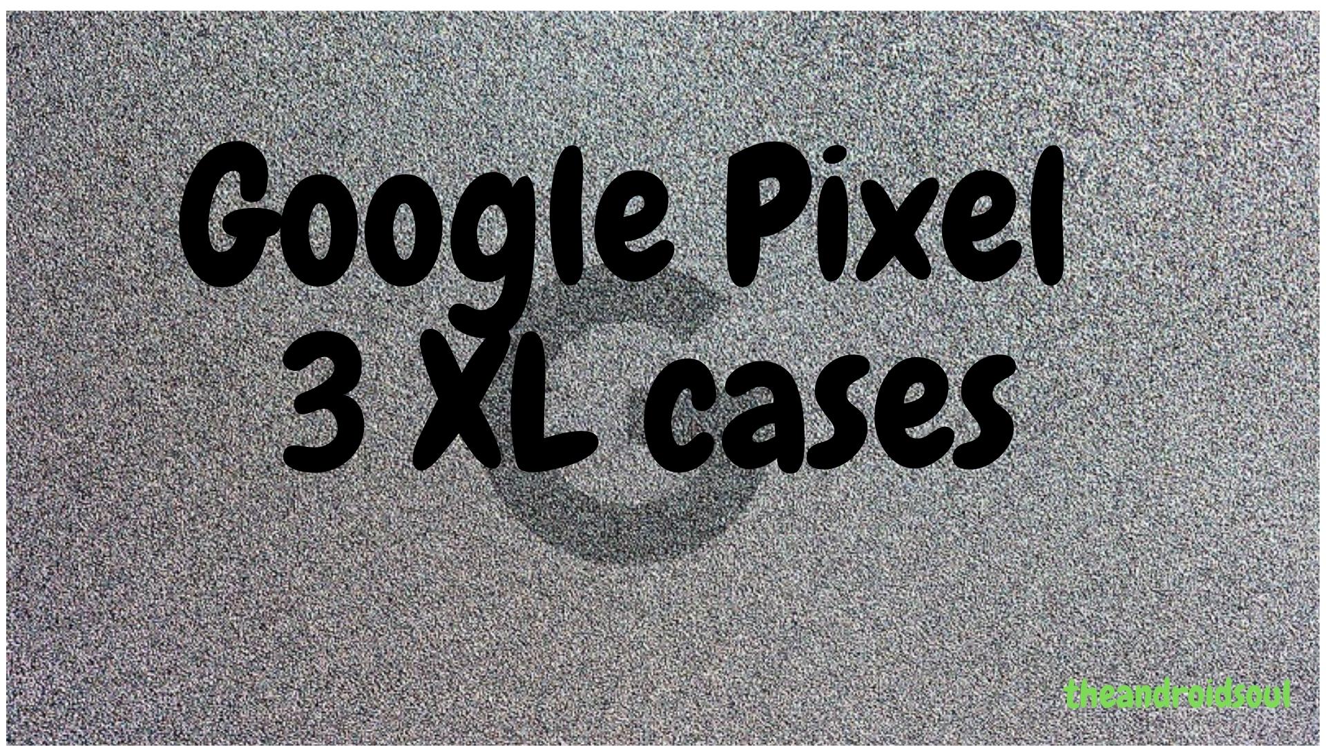 Google Pixel 3 XL cases