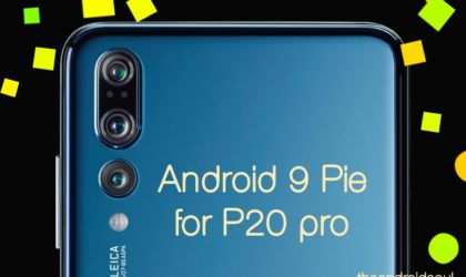 [Update: It's still beta] Android 9 Pie update for Huawei P20 and P20 Pro now rolling out in Europe