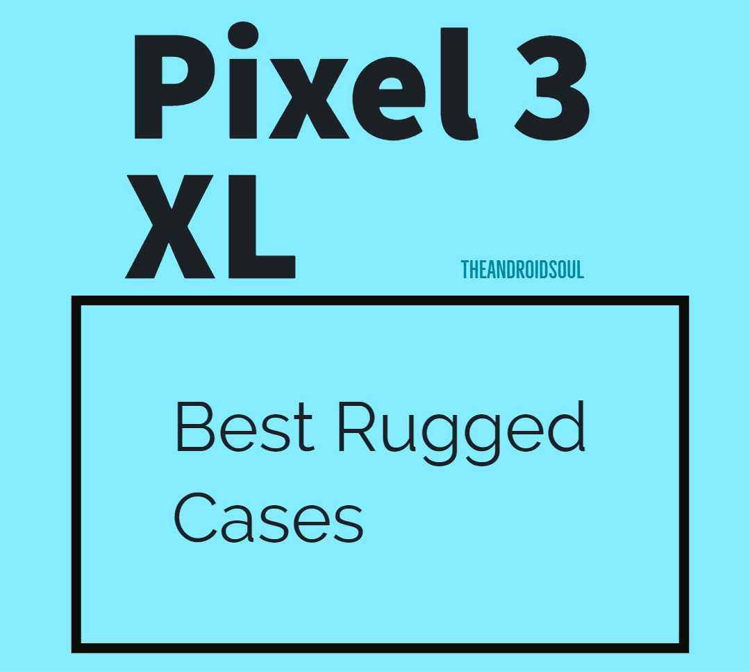 Pixel 3 XL best rugged cases