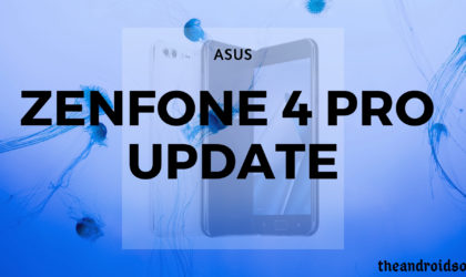 ZenFone 4 Pro Pie update news and more: Version 15.0410.1810.93 brings new security patch