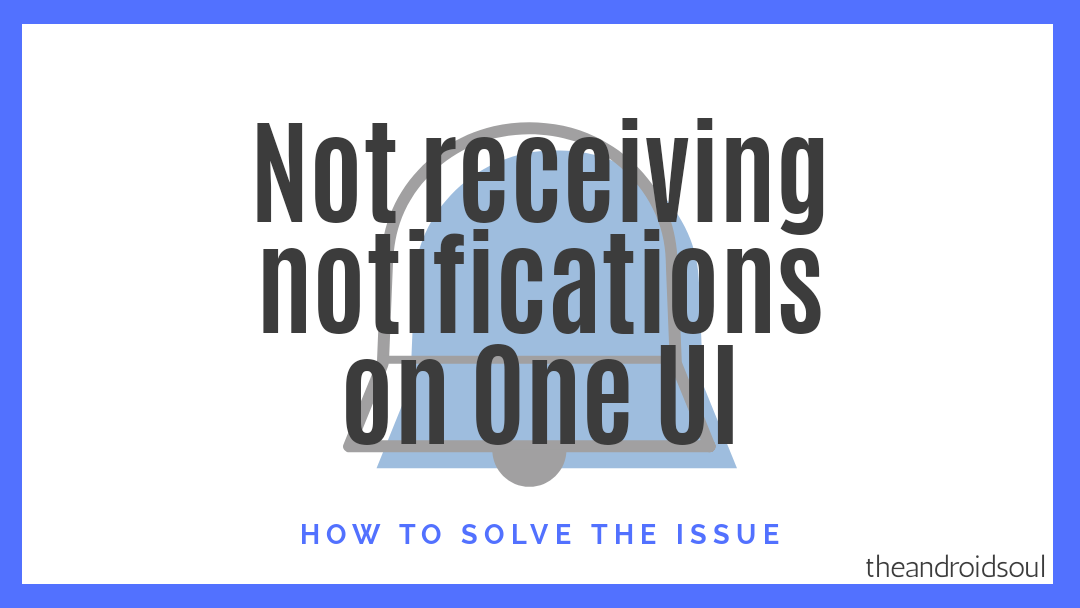 Not receiving notifications after the One UI update? Here's