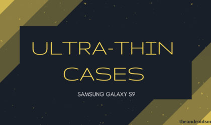 Best ultra thin cases for Galaxy S9 and S9 Plus: Slim and minimal does it, right?