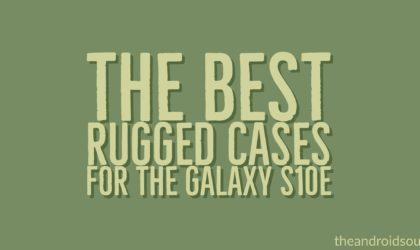 The Best Rugged Cases for the Galaxy S10e