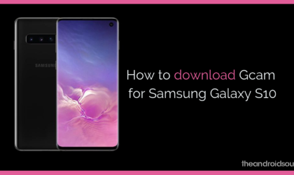 How to download Gcam for Samsung Galaxy S10 [Google Camera]