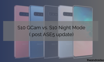 Proof: Galaxy S10's night mode has significantly improved, look at this Gcam comparison