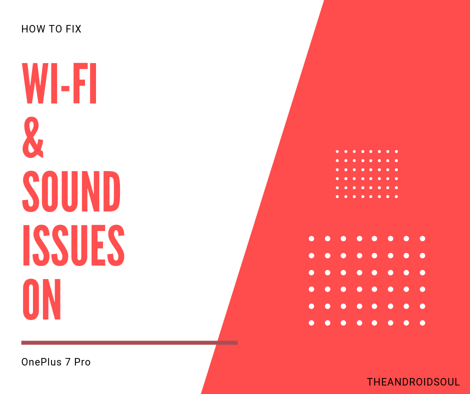 OnePlus 7 Pro fix sound and Wi-Fi