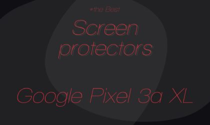 Best Google Pixel 3a XL screen protectors and tempered glass in may 2019