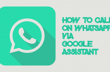Make WhatsApp call using Google Assistant
