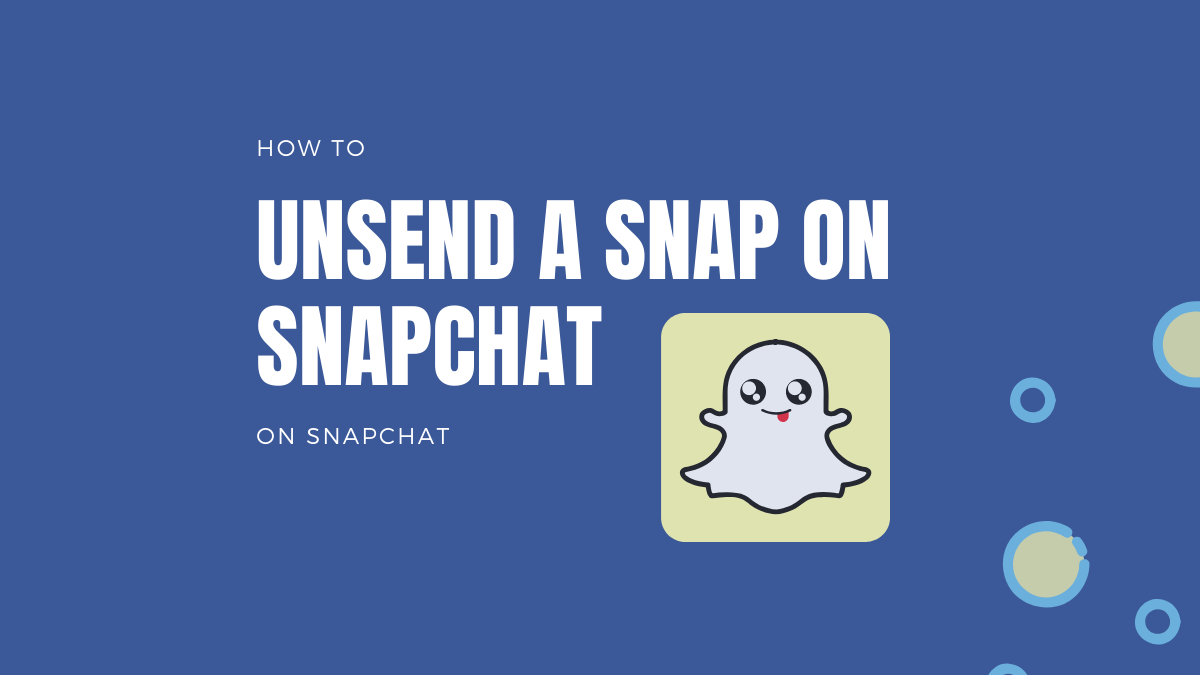 Can you unsend a Snap on Snapchat in 2020