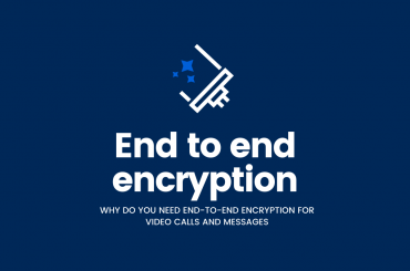 Why End-to-End Encryption for video calls and messages